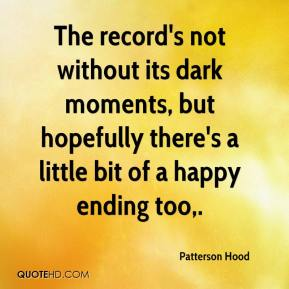 Patterson Hood  - The record's not without its dark moments, but hopefully there's a little bit of a happy ending too.