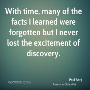 With time, many of the facts I learned were forgotten but I never lost the excitement of discovery.