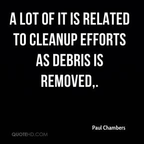 Paul Chambers  - A lot of it is related to cleanup efforts as debris is removed.