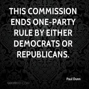 Paul Dunn  - This commission ends one-party rule by either Democrats or Republicans.