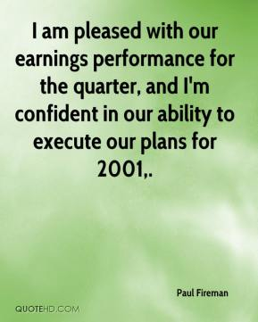 I am pleased with our earnings performance for the quarter, and I'm confident in our ability to execute our plans for 2001.