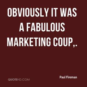 Paul Fireman  - Obviously it was a fabulous marketing coup.