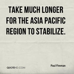 Paul Fireman  - take much longer for the Asia Pacific region to stabilize.