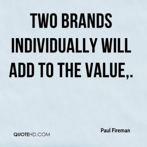 Paul Fireman  - Two brands individually will add to the value.