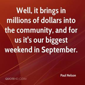 Paul Nelson  - Well, it brings in millions of dollars into the community, and for us it's our biggest weekend in September.