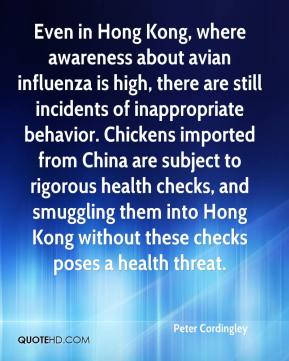 Peter Cordingley  - Even in Hong Kong, where awareness about avian influenza is high, there are still incidents of inappropriate behavior. Chickens imported from China are subject to rigorous health checks, and smuggling them into Hong Kong without these checks poses a health threat.