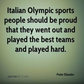 Peter Elander  - Italian Olympic sports people should be proud that they went out and played the best teams and played hard.