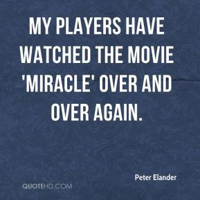 Peter Elander  - My players have watched the movie 'Miracle' over and over again.