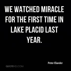 Peter Elander  - We watched Miracle for the first time in Lake Placid last year.