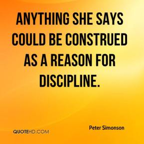 Peter Simonson  - Anything she says could be construed as a reason for discipline.