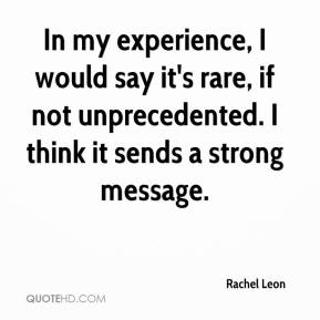 Rachel Leon  - In my experience, I would say it's rare, if not unprecedented. I think it sends a strong message.