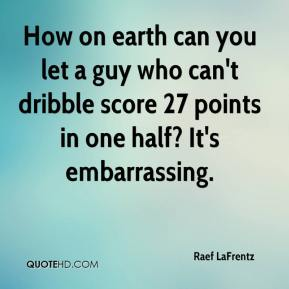 Raef LaFrentz  - How on earth can you let a guy who can't dribble score 27 points in one half? It's embarrassing.