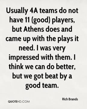 Usually 4A teams do not have 11 (good) players, but Athens does and came up with the plays it need. I was very impressed with them. I think we can do better, but we got beat by a good team.