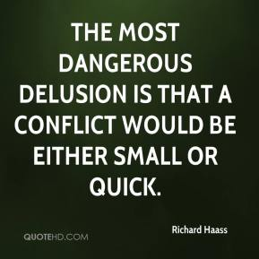 The most dangerous delusion is that a conflict would be either small or quick.