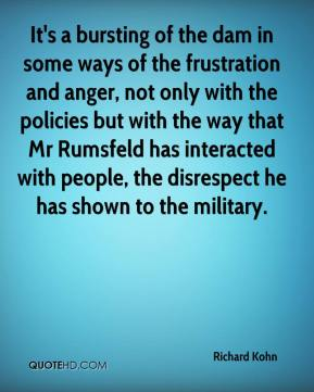 Richard Kohn  - It's a bursting of the dam in some ways of the frustration and anger, not only with the policies but with the way that Mr Rumsfeld has interacted with people, the disrespect he has shown to the military.