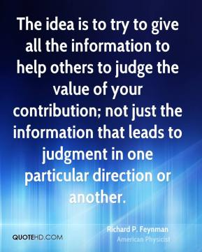 The idea is to try to give all the information to help others to judge the value of your contribution; not just the information that leads to judgment in one particular direction or another.