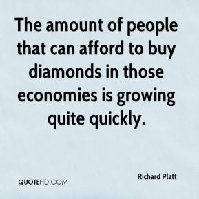 Richard Platt  - The amount of people that can afford to buy diamonds in those economies is growing quite quickly.