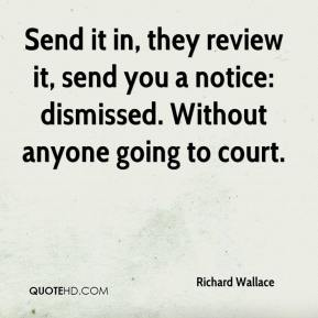 Send it in, they review it, send you a notice: dismissed. Without anyone going to court.