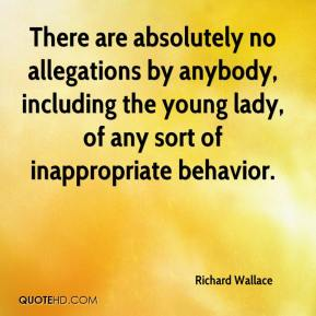 There are absolutely no allegations by anybody, including the young lady, of any sort of inappropriate behavior.