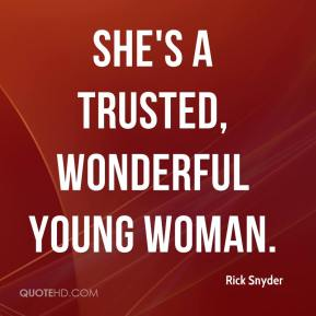 Rick Snyder  - She's a trusted, wonderful young woman.