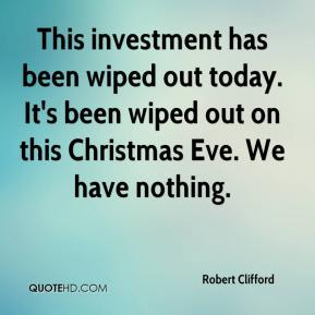 Robert Clifford  - This investment has been wiped out today. It's been wiped out on this Christmas Eve. We have nothing.