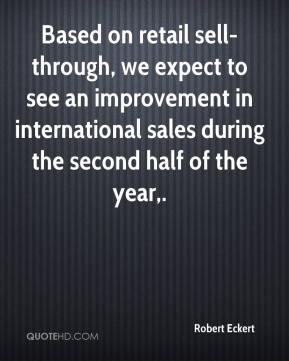 Robert Eckert  - Based on retail sell-through, we expect to see an improvement in international sales during the second half of the year.