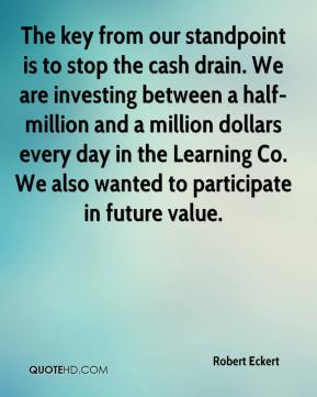 Robert Eckert  - The key from our standpoint is to stop the cash drain. We are investing between a half-million and a million dollars every day in the Learning Co. We also wanted to participate in future value.