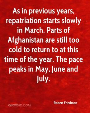Robert Friedman  - As in previous years, repatriation starts slowly in March. Parts of Afghanistan are still too cold to return to at this time of the year. The pace peaks in May, June and July.