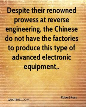 Despite their renowned prowess at reverse engineering, the Chinese do not have the factories to produce this type of advanced electronic equipment.