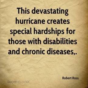 Robert Ross  - This devastating hurricane creates special hardships for those with disabilities and chronic diseases.