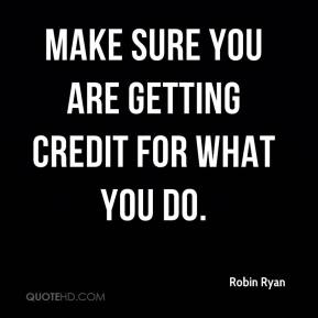Robin Ryan  - Make sure you are getting credit for what you do.