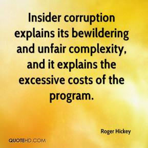 Insider corruption explains its bewildering and unfair complexity, and it explains the excessive costs of the program.