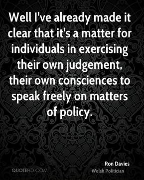 Well I've already made it clear that it's a matter for individuals in exercising their own judgement, their own consciences to speak freely on matters of policy.