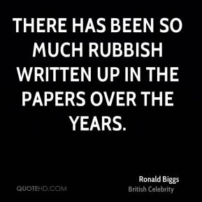 Ronald Biggs - There has been so much rubbish written up in the papers over the years.