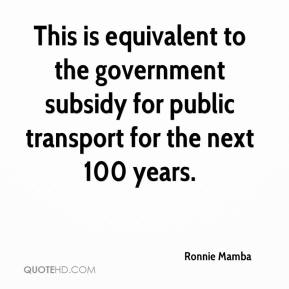 This is equivalent to the government subsidy for public transport for the next 100 years.
