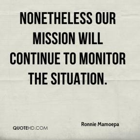 Ronnie Mamoepa  - Nonetheless our mission will continue to monitor the situation.