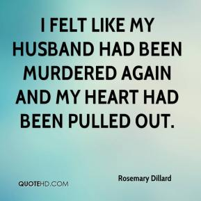 Rosemary Dillard  - I felt like my husband had been murdered again and my heart had been pulled out.