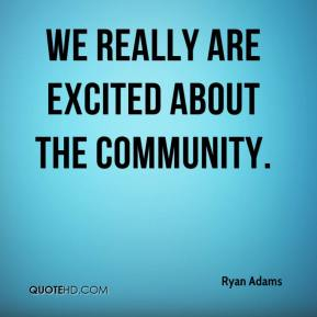 We really are excited about the community.