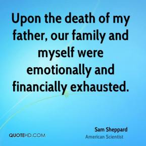 Upon the death of my father, our family and myself were emotionally and financially exhausted.