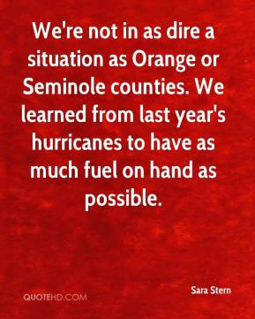 We're not in as dire a situation as Orange or Seminole counties. We learned from last year's hurricanes to have as much fuel on hand as possible.