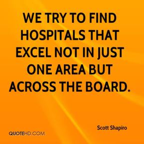 Scott Shapiro  - We try to find hospitals that excel not in just one area but across the board.