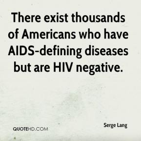 There exist thousands of Americans who have AIDS-defining diseases but are HIV negative.