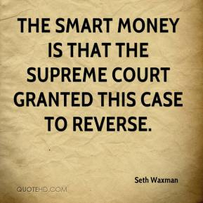 Seth Waxman  - The smart money is that the Supreme Court granted this case to reverse.