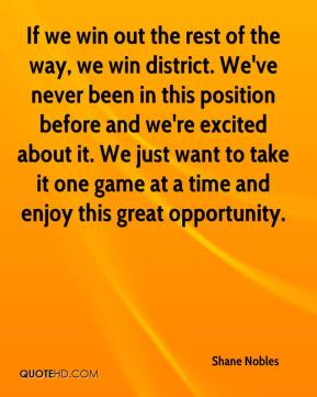 If we win out the rest of the way, we win district. We've never been in this position before and we're excited about it. We just want to take it one game at a time and enjoy this great opportunity.