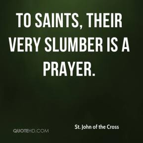 To saints, their very slumber is a prayer.