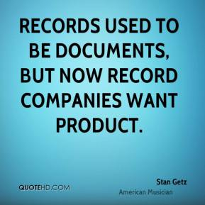 Records used to be documents, but now record companies want product.