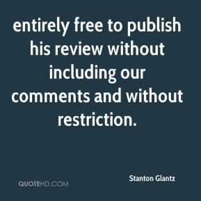 entirely free to publish his review without including our comments and without restriction.