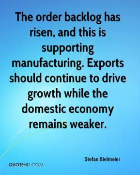 Stefan Bielmeier  - The order backlog has risen, and this is supporting manufacturing. Exports should continue to drive growth while the domestic economy remains weaker.