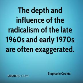 The depth and influence of the radicalism of the late 1960s and early 1970s are often exaggerated.