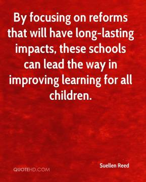 Suellen Reed  - By focusing on reforms that will have long-lasting impacts, these schools can lead the way in improving learning for all children.